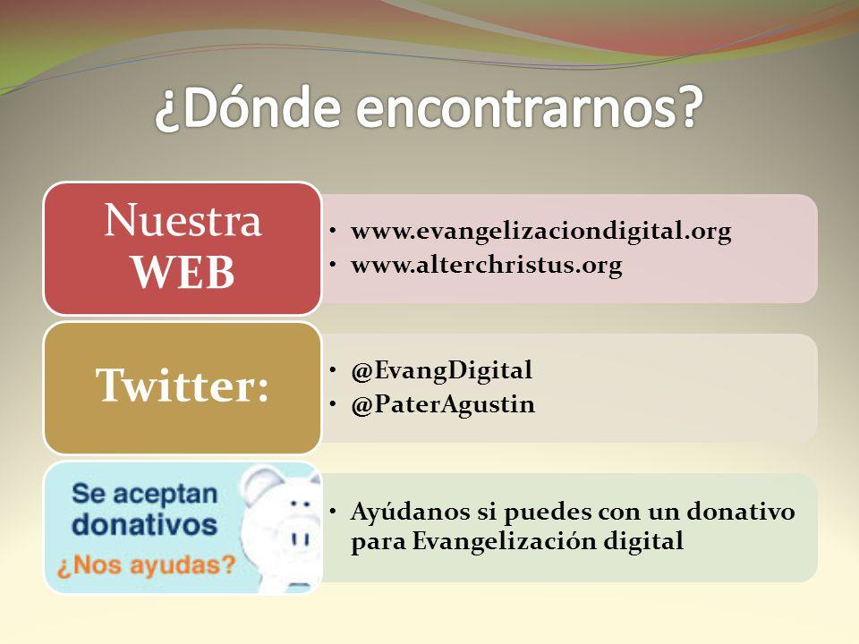 www.evangelizaciondigital.org www.alterchristus.org Nuestra WEB @EvangDigital @PaterAgustin Twitter: Ayúdanos si puedes con un donativo para Evangeliz