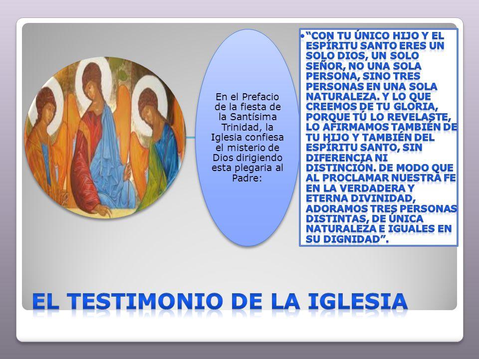 En el Prefacio de la fiesta de la Santísima Trinidad, la Iglesia confiesa el misterio de Dios dirigiendo esta plegaria al Padre:
