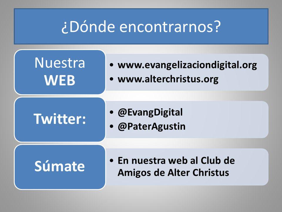 ¿Dónde encontrarnos? www.evangelizaciondigital.org www.alterchristus.org Nuestra WEB @EvangDigital @PaterAgustin Twitter: En nuestra web al Club de Am