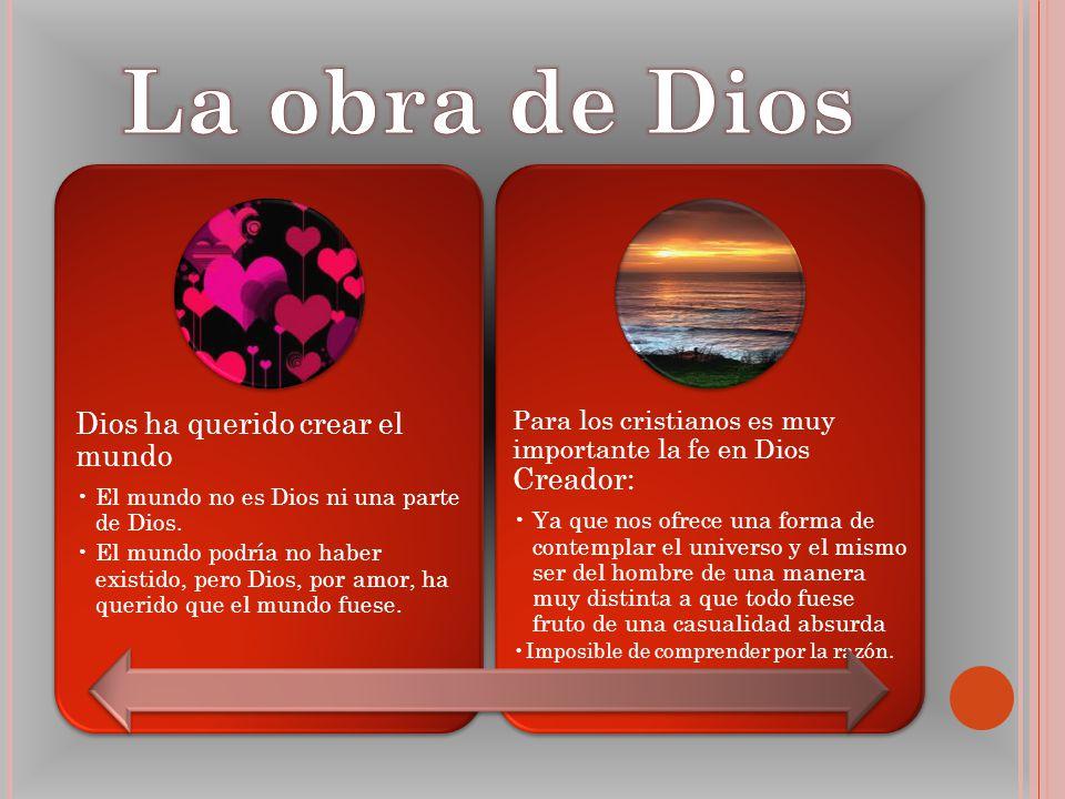 Dios ha querido crear el mundo El mundo no es Dios ni una parte de Dios. El mundo podría no haber existido, pero Dios, por amor, ha querido que el mun