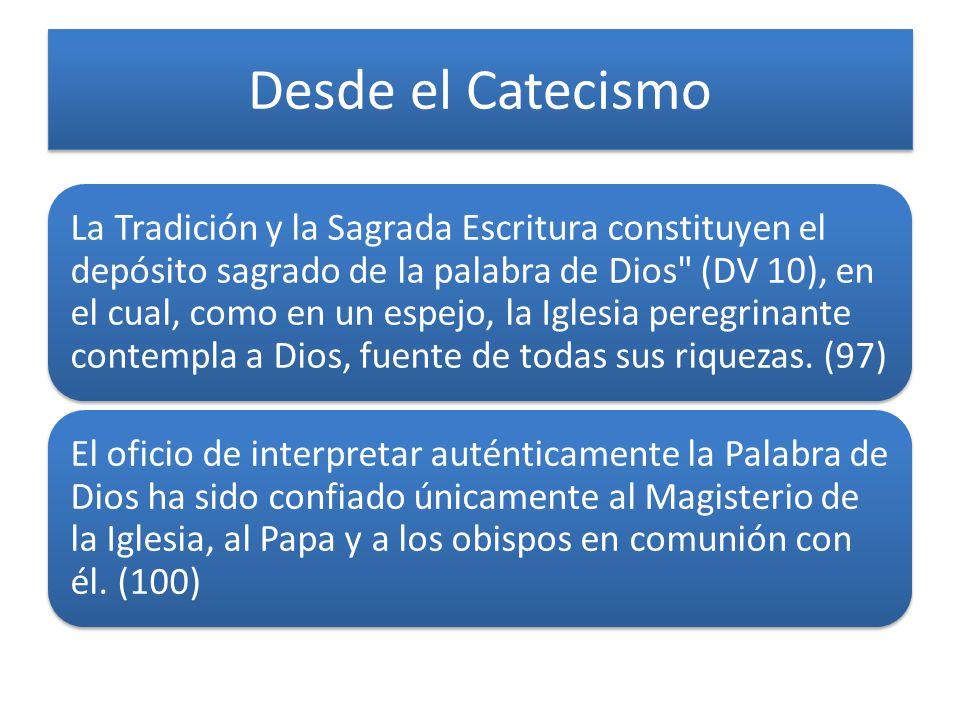Desde el Catecismo La Tradición y la Sagrada Escritura constituyen el depósito sagrado de la palabra de Dios
