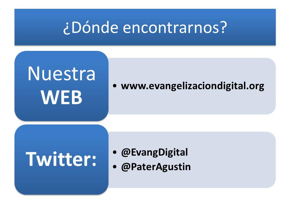 ¿Dónde encontrarnos? www.evangelizaciondigital.org Nuestra WEB @EvangDigital @PaterAgustin Twitter: