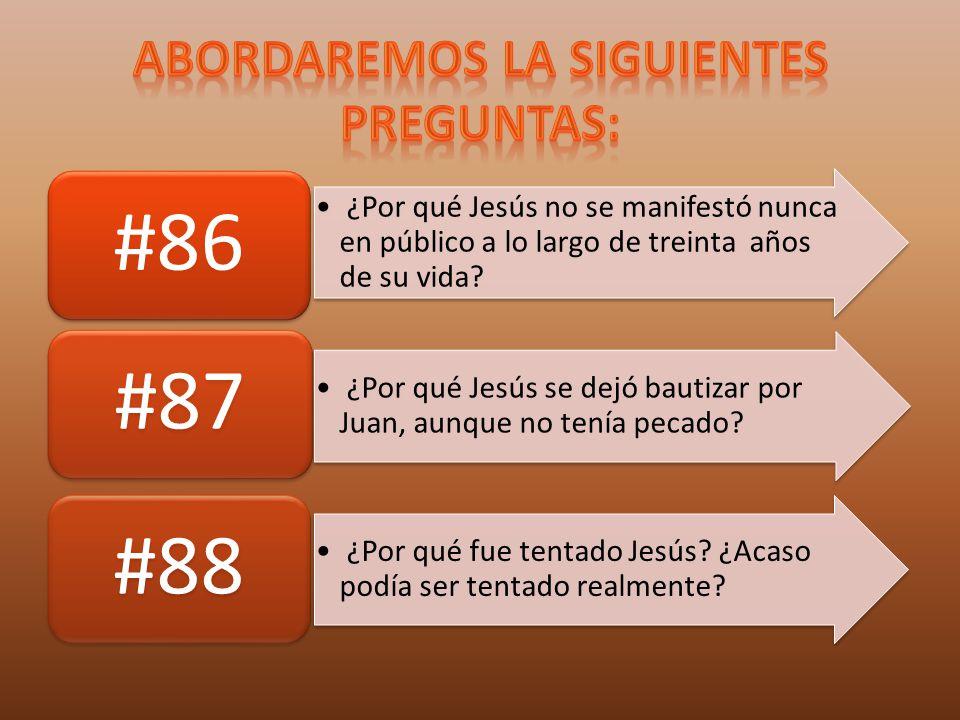 ¿Por qué Jesús no se manifestó nunca en público a lo largo de treinta años de su vida? #86 ¿Por qué Jesús se dejó bautizar por Juan, aunque no tenía p