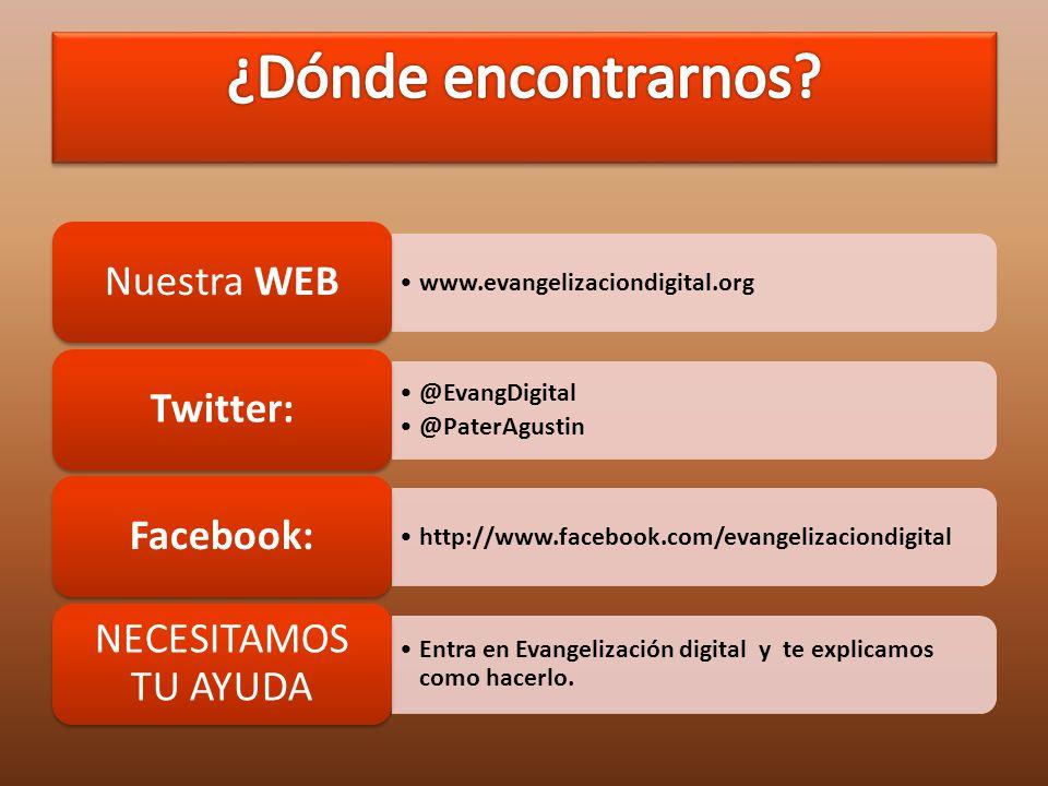www.evangelizaciondigital.org Nuestra WEB @EvangDigital @PaterAgustin Twitter: http://www.facebook.com/evangelizaciondigital Facebook: Entra en Evange
