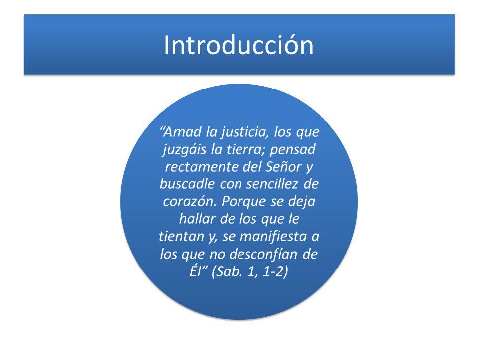 Introducción Amad la justicia, los que juzgáis la tierra; pensad rectamente del Señor y buscadle con sencillez de corazón. Porque se deja hallar de lo