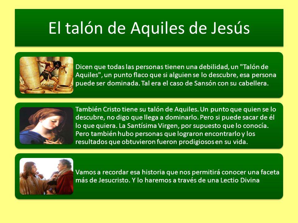 El talón de Aquiles de Jesús Dicen que todas las personas tienen una debilidad, un