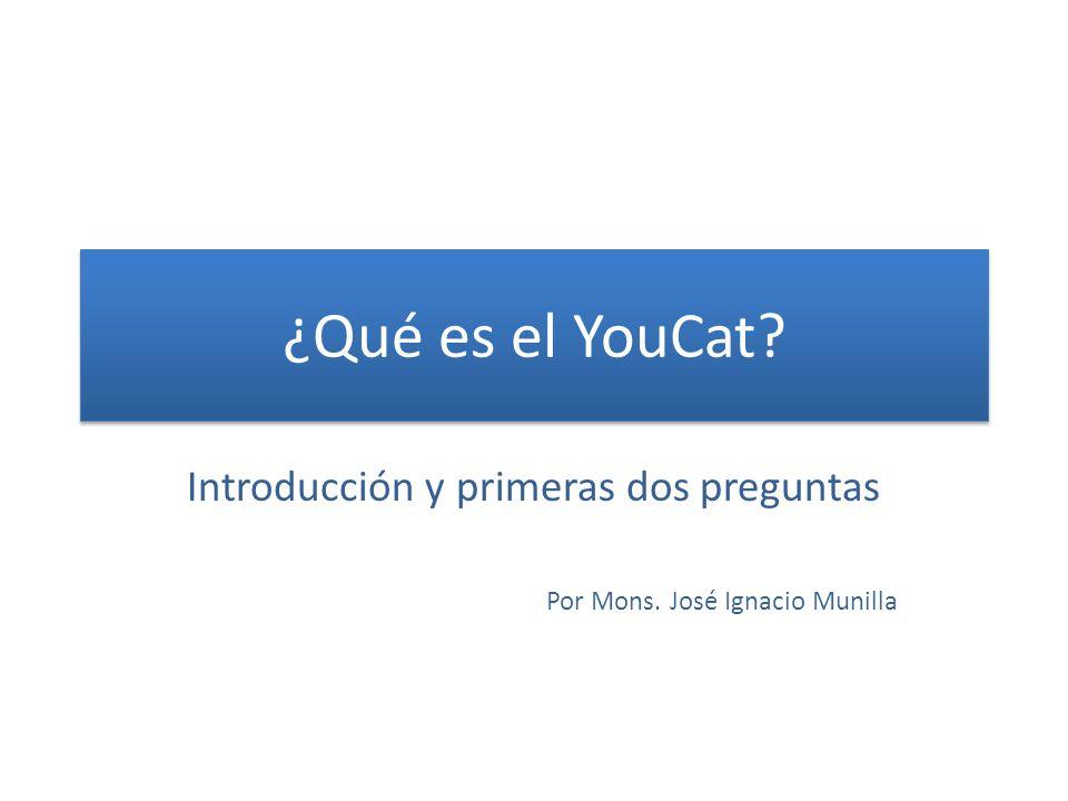 ¿Qué es el YouCat? Introducción y primeras dos preguntas Por Mons. José Ignacio Munilla