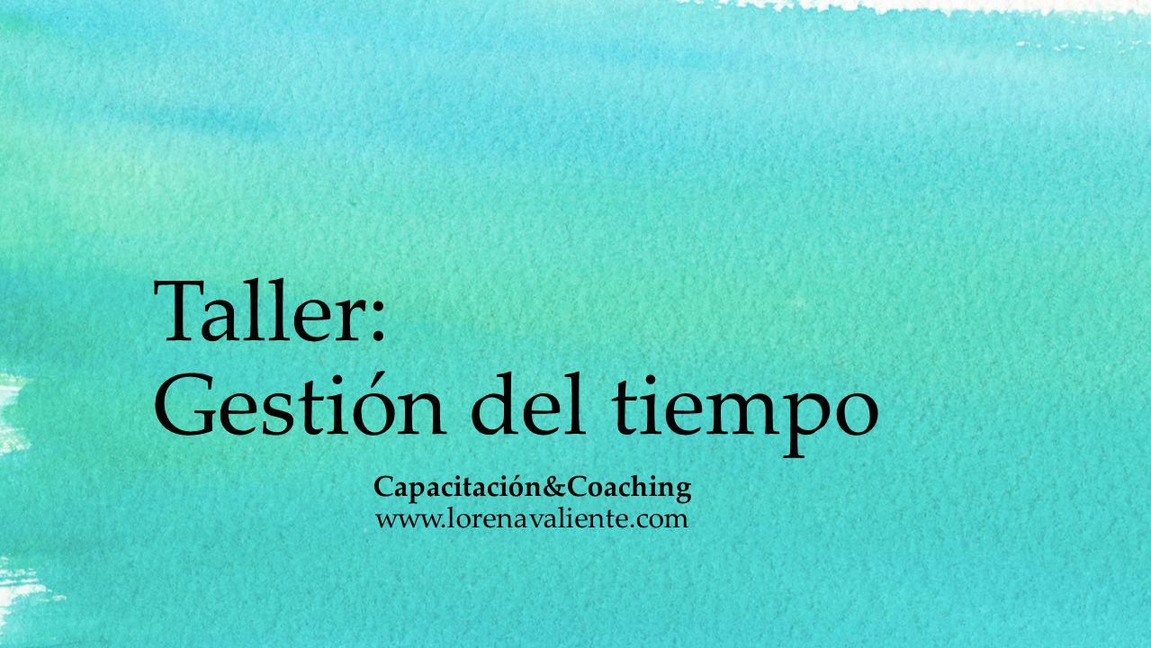 Taller: Gestión del tiempo Capacitación&Coaching www.lorenavaliente.com