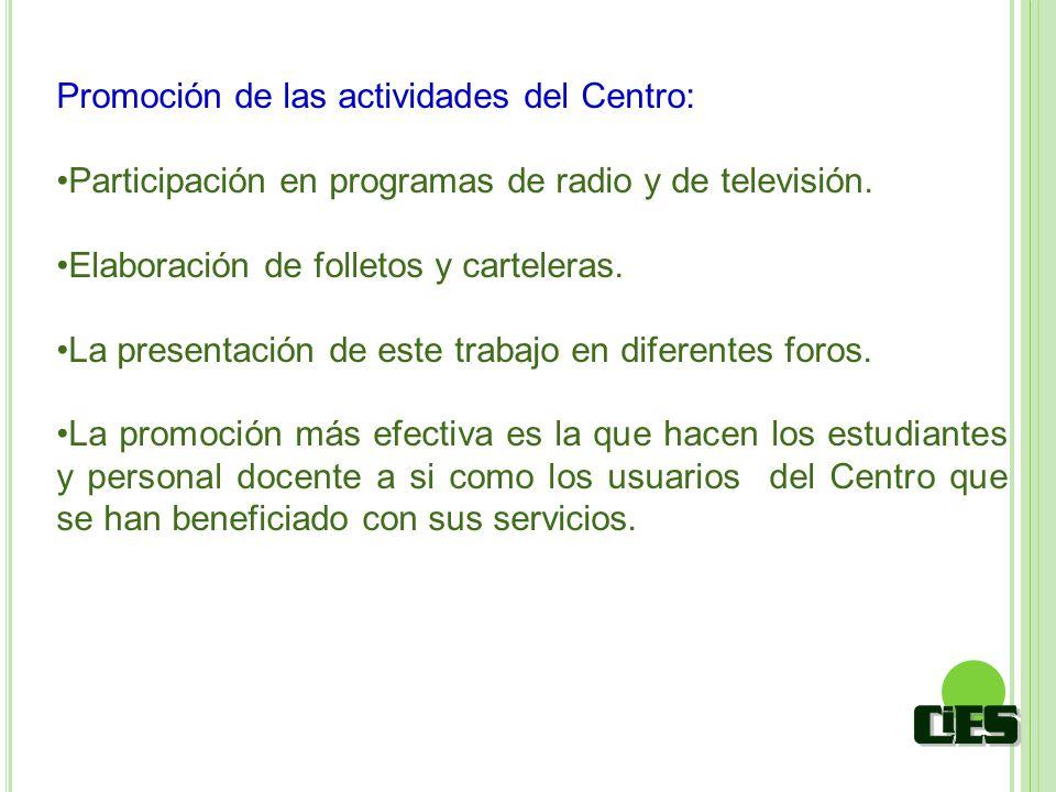 Promoción de las actividades del Centro: Participación en programas de radio y de televisión. Elaboración de folletos y carteleras. La presentación de