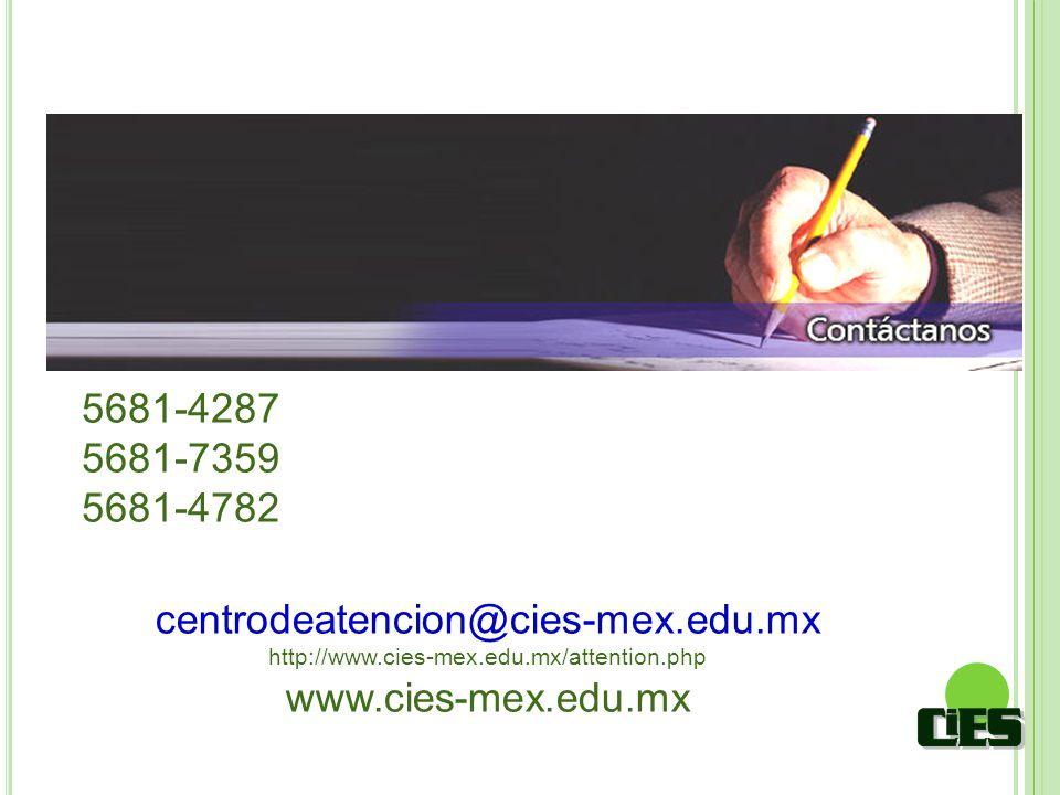centrodeatencion@cies-mex.edu.mx http://www.cies-mex.edu.mx/attention.php www.cies-mex.edu.mx 5681-4287 5681-7359 5681-4782
