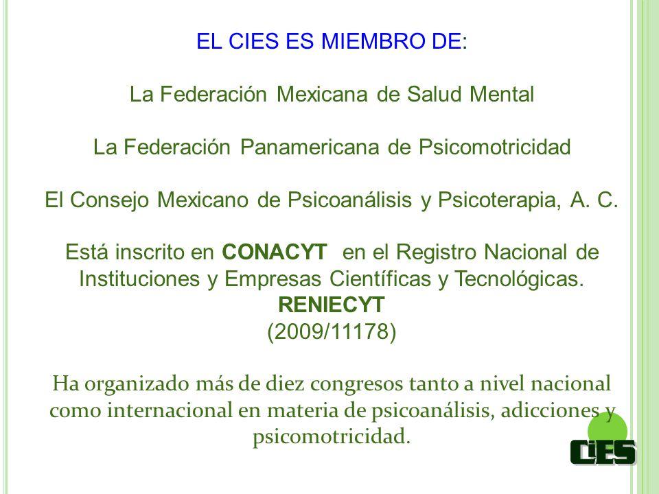 EL CIES ES MIEMBRO DE: La Federación Mexicana de Salud Mental La Federación Panamericana de Psicomotricidad El Consejo Mexicano de Psicoanálisis y Psi