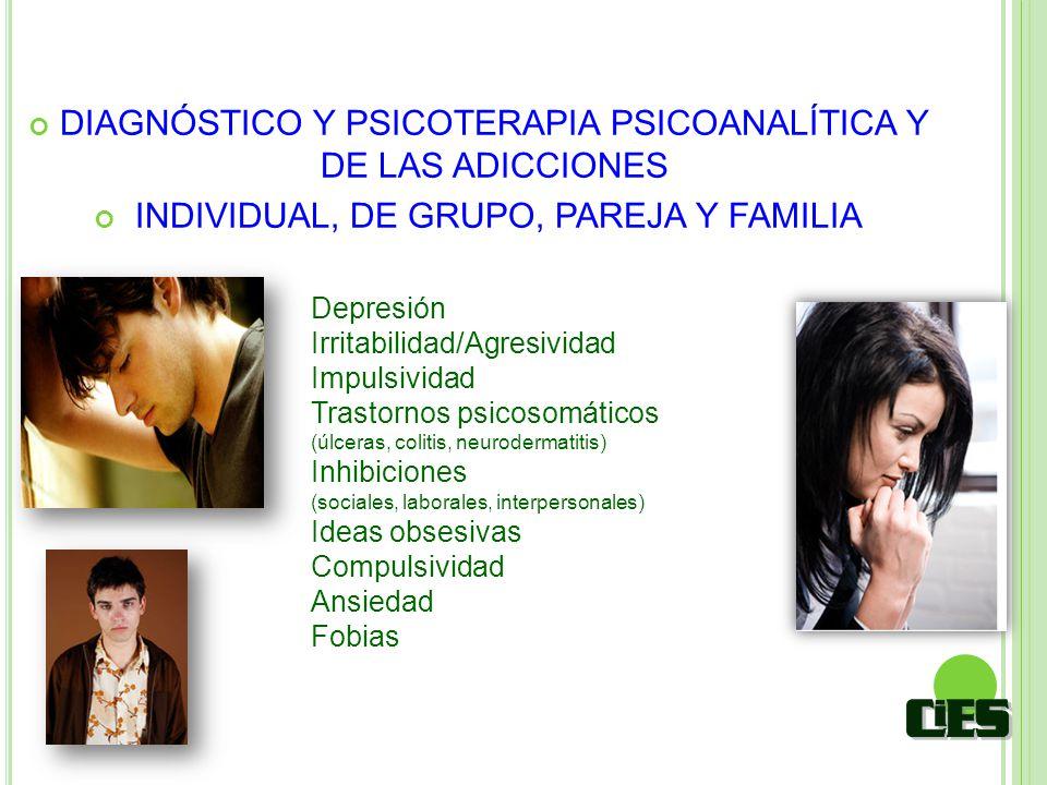 DIAGNÓSTICO Y PSICOTERAPIA PSICOANALÍTICA Y DE LAS ADICCIONES INDIVIDUAL, DE GRUPO, PAREJA Y FAMILIA Depresión Irritabilidad/Agresividad Impulsividad