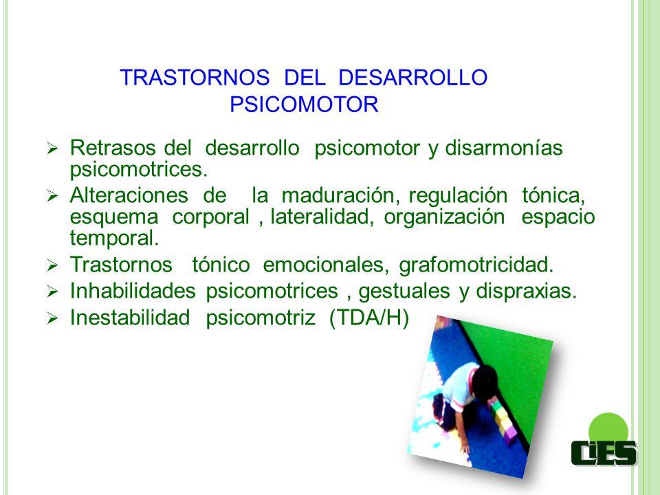 Retrasos del desarrollo psicomotor y disarmonías psicomotrices. Alteraciones de la maduración, regulación tónica, esquema corporal, lateralidad, organ