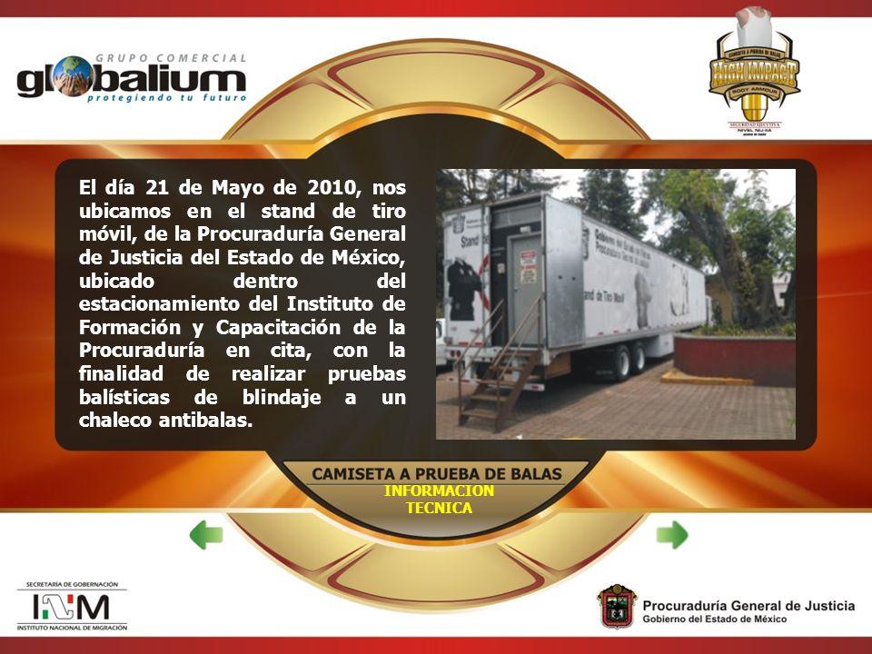 INFORMACION TECNICA El día 21 de Mayo de 2010, nos ubicamos en el stand de tiro móvil, de la Procuraduría General de Justicia del Estado de México, ub