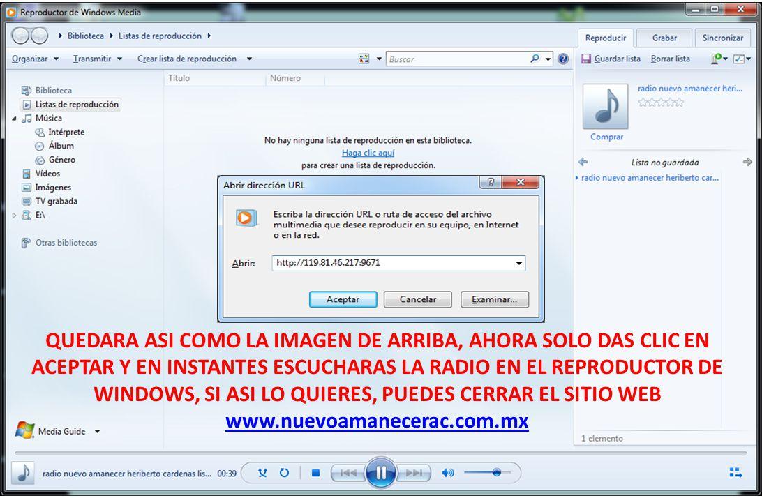 QUEDARA ASI COMO LA IMAGEN DE ARRIBA, AHORA SOLO DAS CLIC EN ACEPTAR Y EN INSTANTES ESCUCHARAS LA RADIO EN EL REPRODUCTOR DE WINDOWS, SI ASI LO QUIERES, PUEDES CERRAR EL SITIO WEB www.nuevoamanecerac.com.mx www.nuevoamanecerac.com.mx