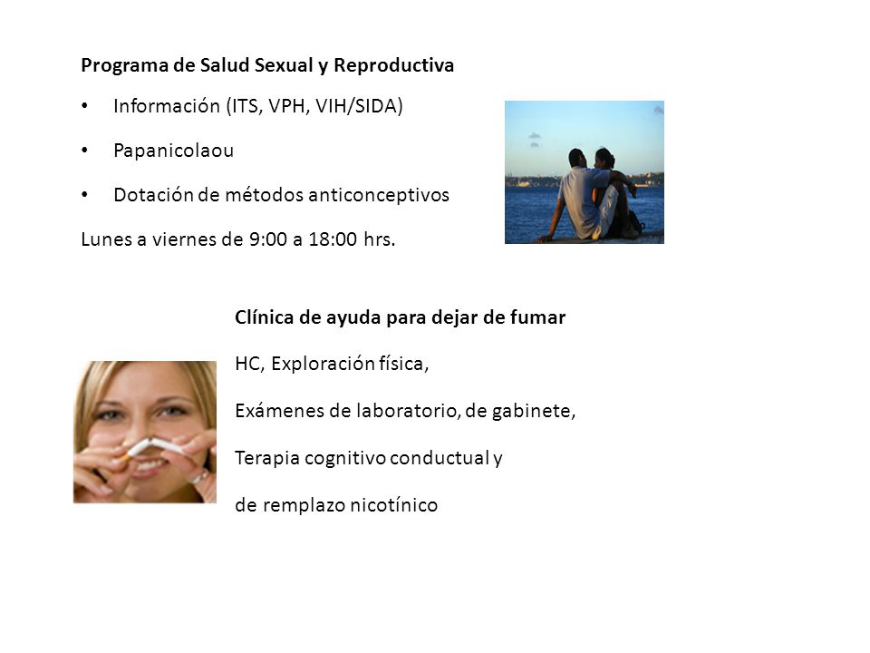 Programa de Salud Sexual y Reproductiva Información (ITS, VPH, VIH/SIDA) Papanicolaou Dotación de métodos anticonceptivos Lunes a viernes de 9:00 a 18:00 hrs.