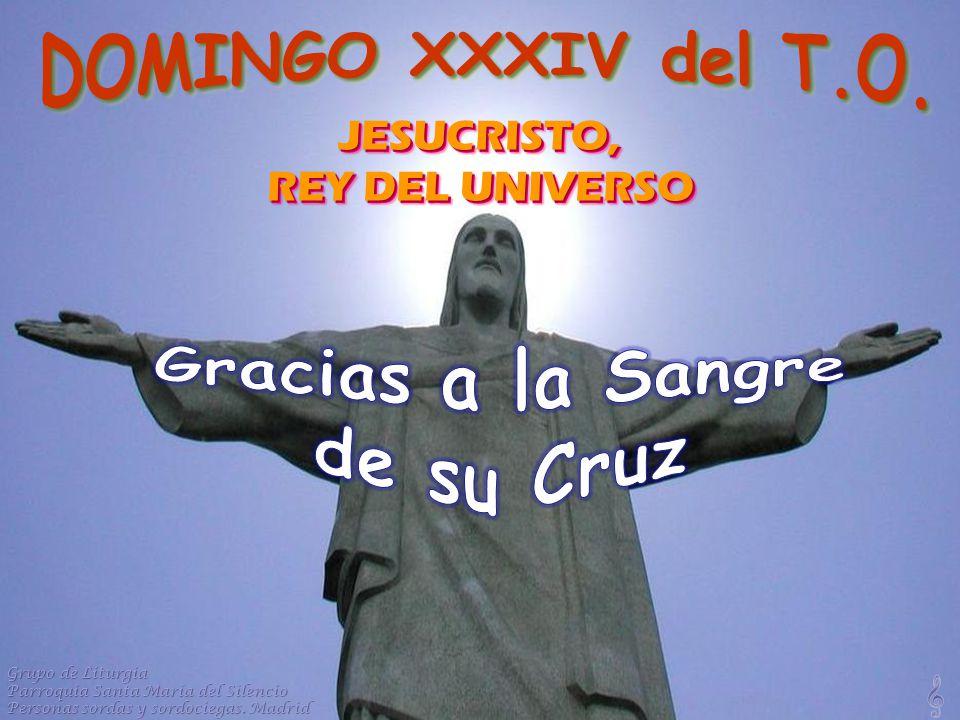 JESUCRISTO, REY DEL UNIVERSO JESUCRISTO, Grupo de Liturgia Parroquia Santa María del Silencio Personas sordas y sordociegas.