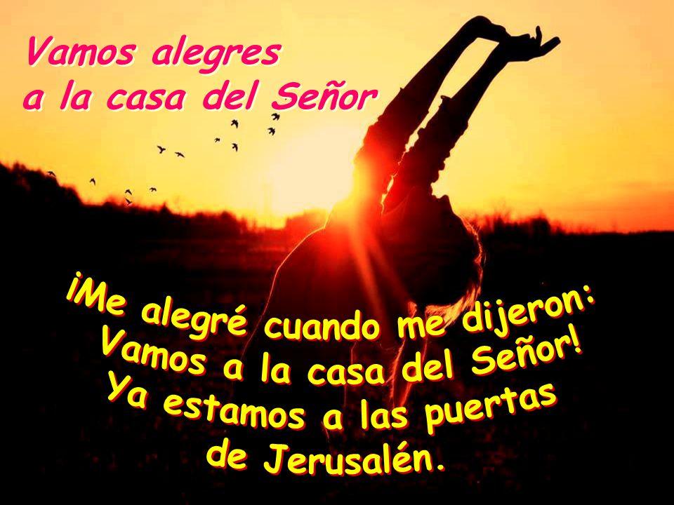SALMO 21 SALMO 21 Vamos alegres a la casa del Señor Vamos alegres a la casa del Señor