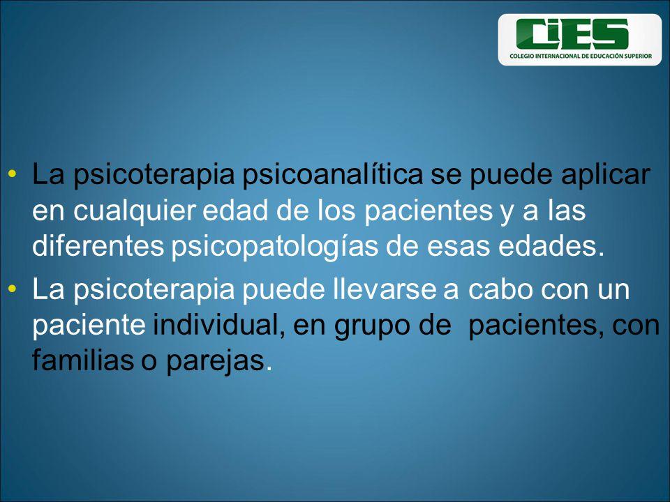 La psicoterapia psicoanalítica se puede aplicar en cualquier edad de los pacientes y a las diferentes psicopatologías de esas edades. La psicoterapia