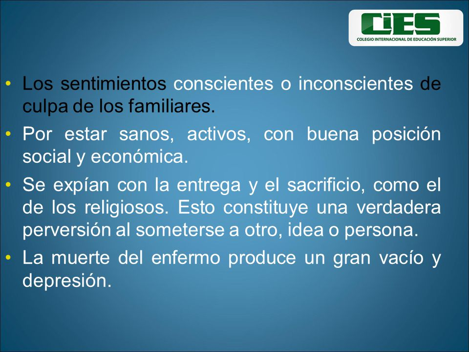 Los sentimientos conscientes o inconscientes de culpa de los familiares. Por estar sanos, activos, con buena posición social y económica. Se expían co