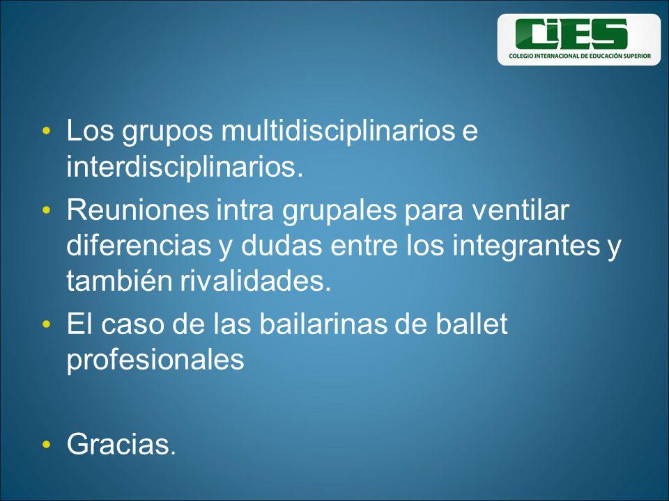 Los grupos multidisciplinarios e interdisciplinarios. Reuniones intra grupales para ventilar diferencias y dudas entre los integrantes y también rival