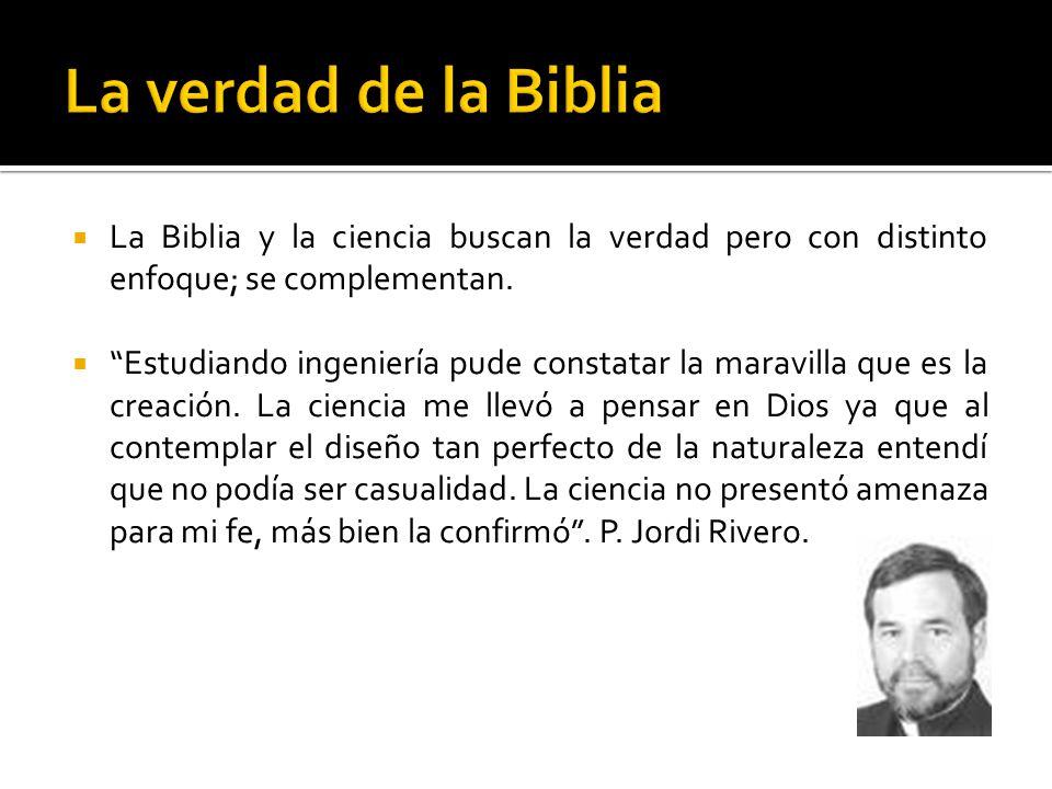 La Biblia y la ciencia buscan la verdad pero con distinto enfoque; se complementan. Estudiando ingeniería pude constatar la maravilla que es la creaci