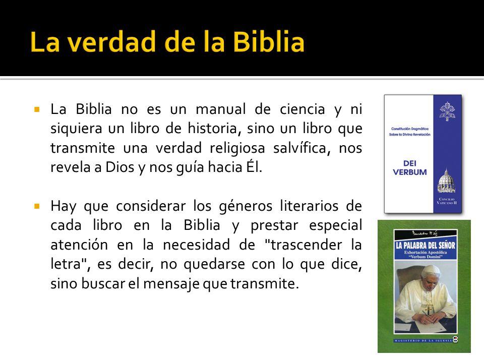 La Biblia no es un manual de ciencia y ni siquiera un libro de historia, sino un libro que transmite una verdad religiosa salvífica, nos revela a Dios