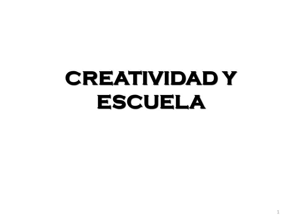 1 CREATIVIDAD Y ESCUELA