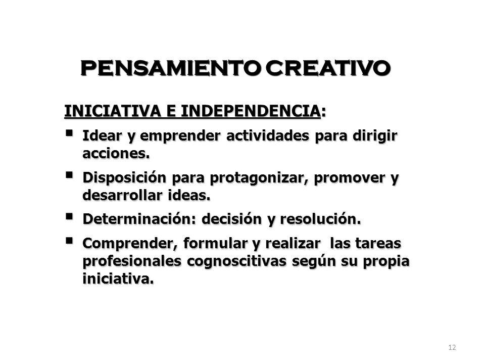 12 PENSAMIENTO CREATIVO INICIATIVA E INDEPENDENCIA: Idear y emprender actividades para dirigir acciones. Idear y emprender actividades para dirigir ac