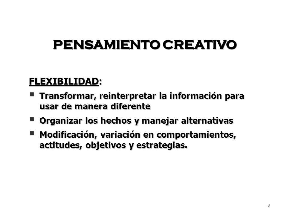 9 PENSAMIENTO CREATIVO ORIGINALIDAD: Generar ideas y/o productos cuya característica es única, de gran interés y aportación social.