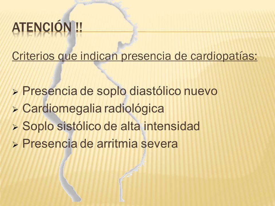 Criterios que indican presencia de cardiopatías: Presencia de soplo diastólico nuevo Cardiomegalia radiológica Soplo sistólico de alta intensidad Pres