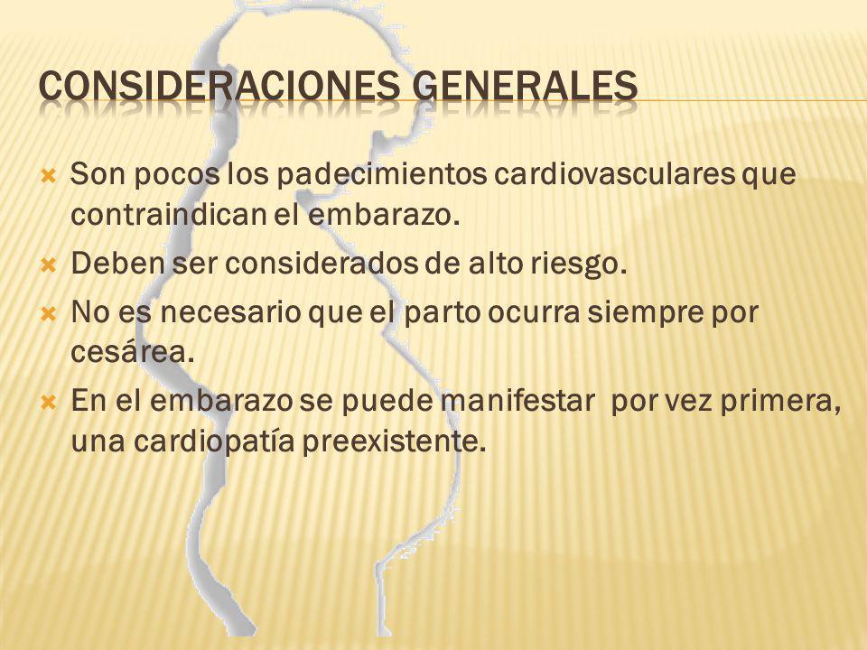 Son pocos los padecimientos cardiovasculares que contraindican el embarazo. Deben ser considerados de alto riesgo. No es necesario que el parto ocurra