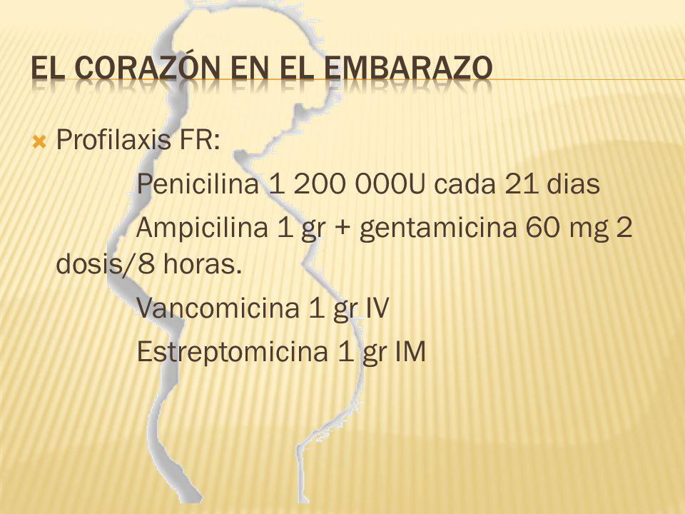 Profilaxis FR: Penicilina 1 200 000U cada 21 dias Ampicilina 1 gr + gentamicina 60 mg 2 dosis/8 horas. Vancomicina 1 gr IV Estreptomicina 1 gr IM