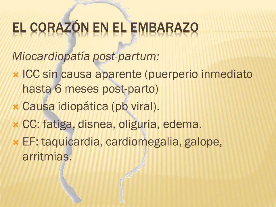 Miocardiopatía post-partum: ICC sin causa aparente (puerperio inmediato hasta 6 meses post-parto) Causa idiopática (pb viral). CC: fatiga, disnea, oli