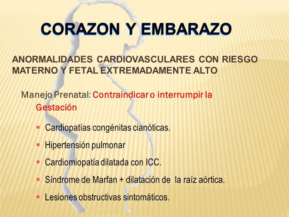 Manejo Prenatal: Contraindicar o interrumpir la Gestación ANORMALIDADES CARDIOVASCULARES CON RIESGO MATERNO Y FETAL EXTREMADAMENTE ALTO CORAZON Y EMBA