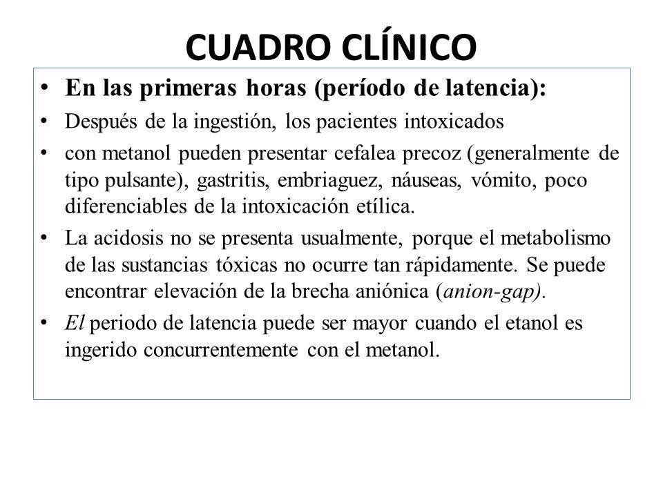 CUADRO CLÍNICO En las primeras horas (período de latencia): Después de la ingestión, los pacientes intoxicados con metanol pueden presentar cefalea pr