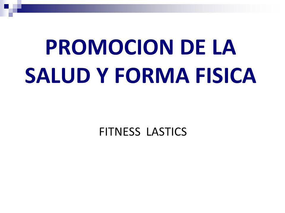 PROMOCION DE LA SALUD Y FORMA FISICA FITNESS LASTICS