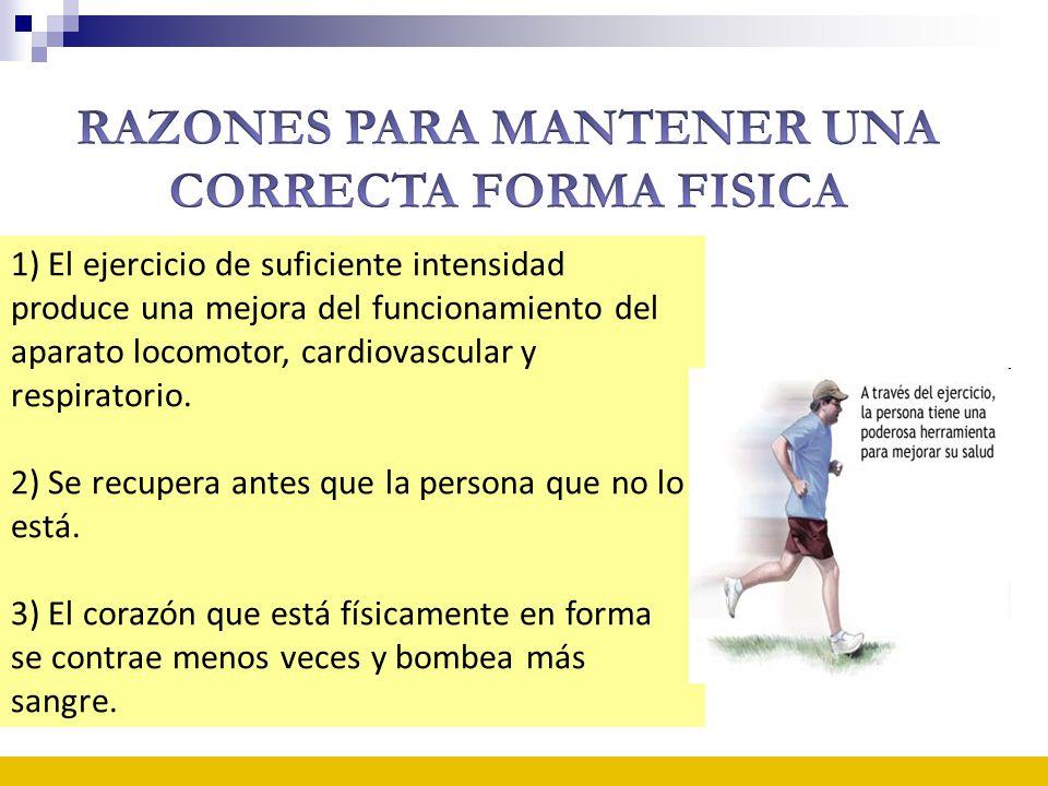 1) El ejercicio de suficiente intensidad produce una mejora del funcionamiento del aparato locomotor, cardiovascular y respiratorio. 2) Se recupera an