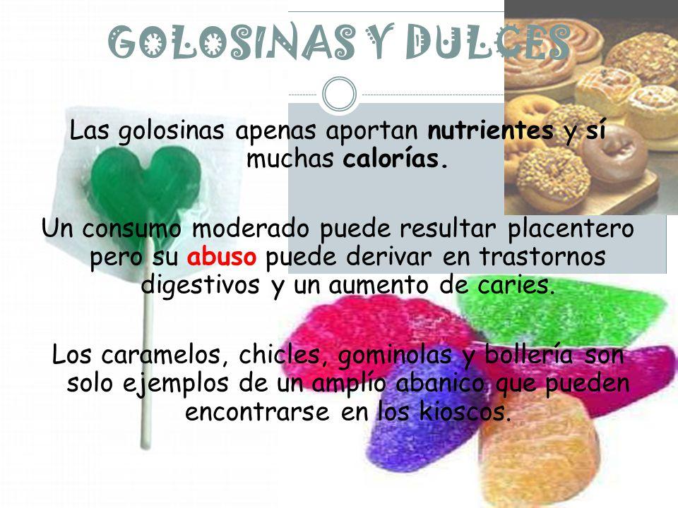 GOLOSINAS Y DULCES Las golosinas apenas aportan nutrientes y sí muchas calorías.