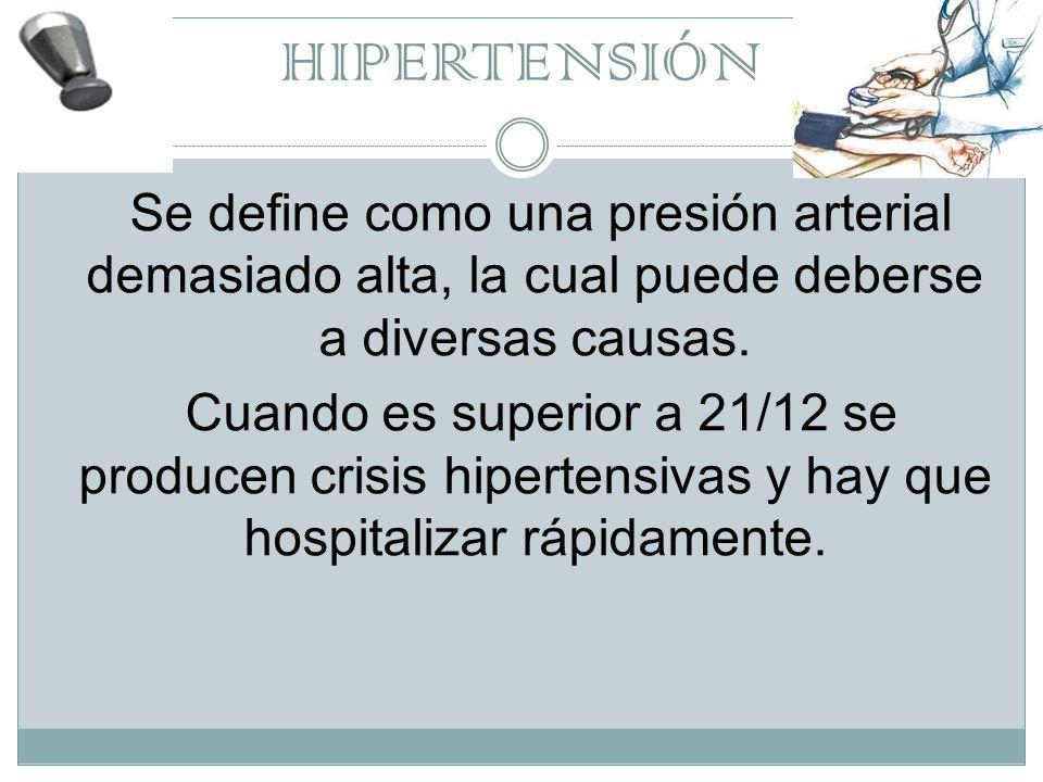 HIPERTENSIÓN Se define como una presión arterial demasiado alta, la cual puede deberse a diversas causas.