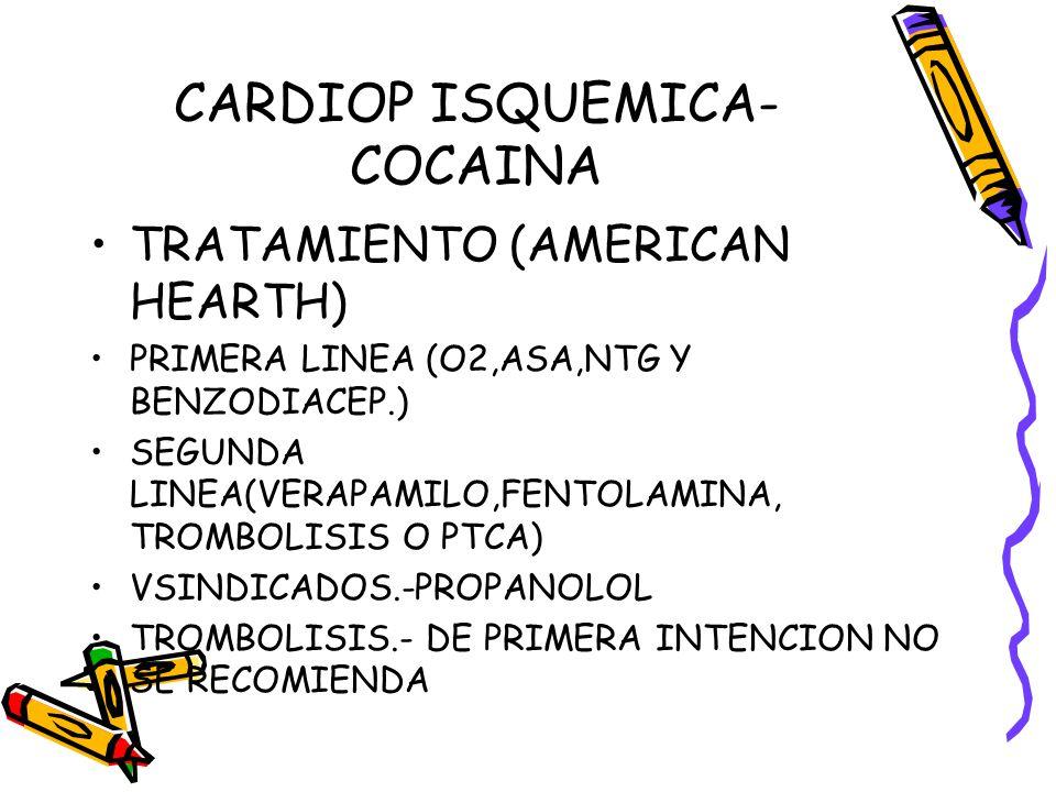CARDIOP ISQUEMICA- COCAINA TRATAMIENTO (AMERICAN HEARTH) PRIMERA LINEA (O2,ASA,NTG Y BENZODIACEP.) SEGUNDA LINEA(VERAPAMILO,FENTOLAMINA, TROMBOLISIS O