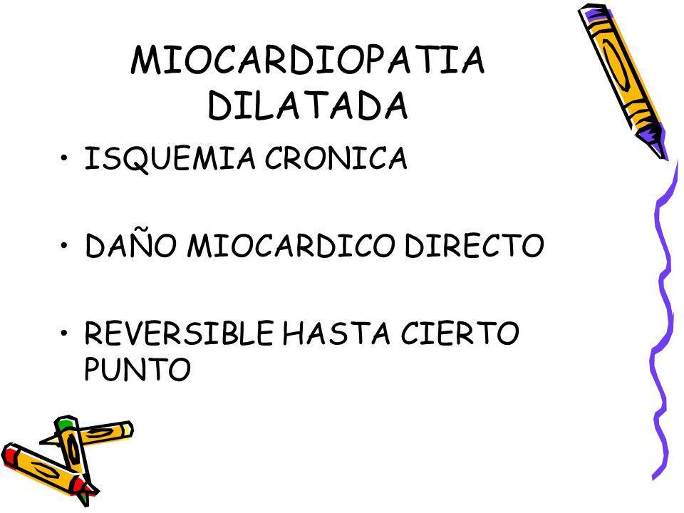 MIOCARDIOPATIA DILATADA ISQUEMIA CRONICA DAÑO MIOCARDICO DIRECTO REVERSIBLE HASTA CIERTO PUNTO