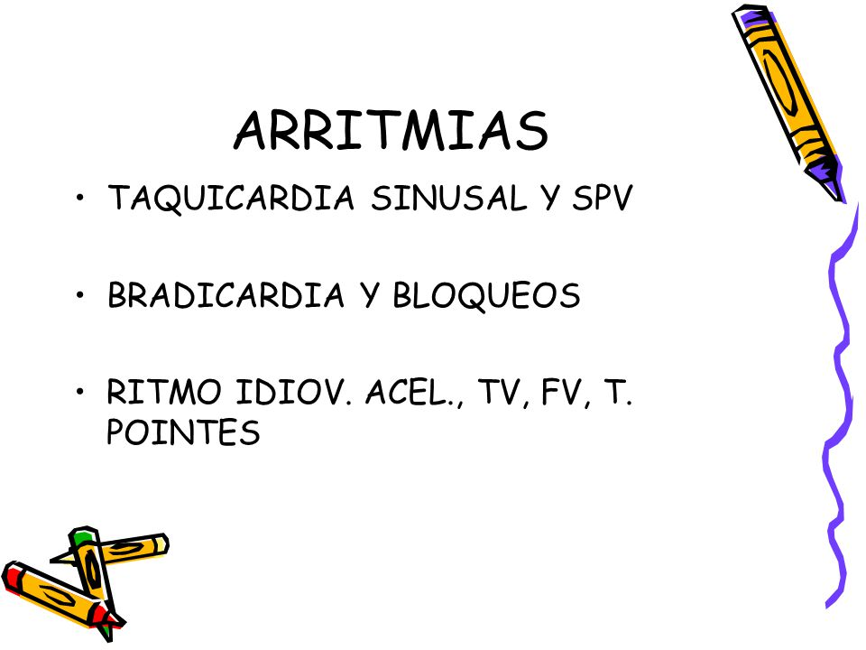 ARRITMIAS TAQUICARDIA SINUSAL Y SPV BRADICARDIA Y BLOQUEOS RITMO IDIOV. ACEL., TV, FV, T. POINTES