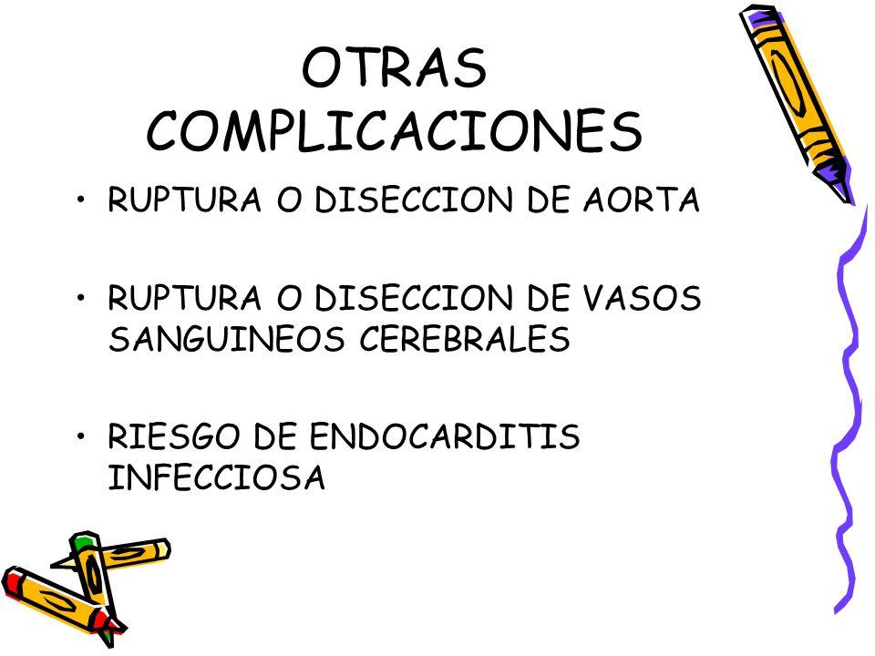 OTRAS COMPLICACIONES RUPTURA O DISECCION DE AORTA RUPTURA O DISECCION DE VASOS SANGUINEOS CEREBRALES RIESGO DE ENDOCARDITIS INFECCIOSA