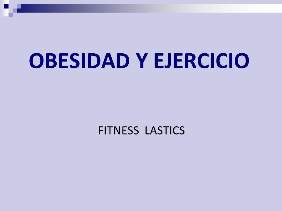 OBESIDAD Y EJERCICIO FITNESS LASTICS