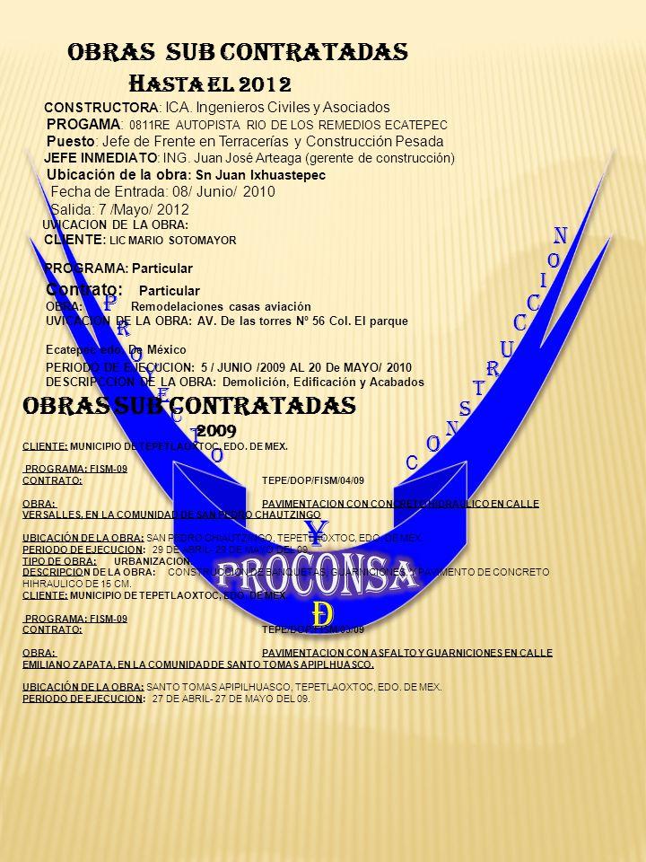 P R O Y E C T O C O N S T R U C C I O ¥ N Ð OBRAS sub CONTRATADAS H ASTA EL 2012 CONSTRUCTORA: ICA. Ingenieros Civiles y Asociados PROGAMA: 0811RE AUT