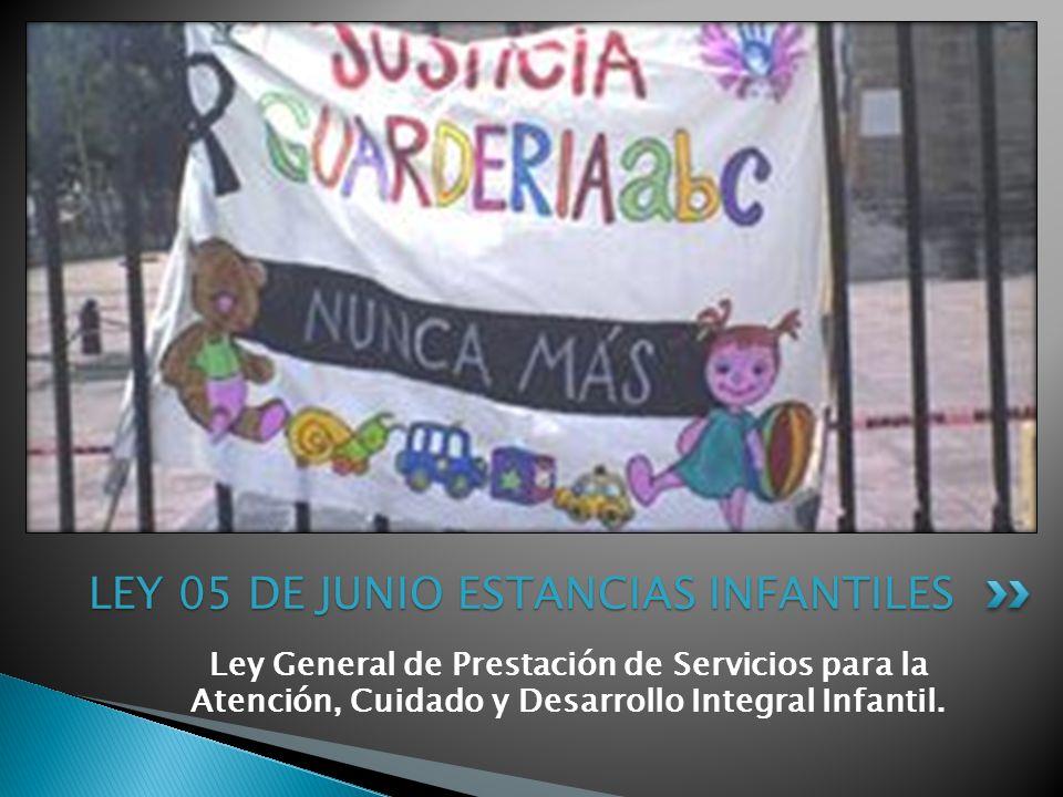 Ley General de Prestación de Servicios para la Atención, Cuidado y Desarrollo Integral Infantil. LEY 05 DE JUNIO ESTANCIAS INFANTILES