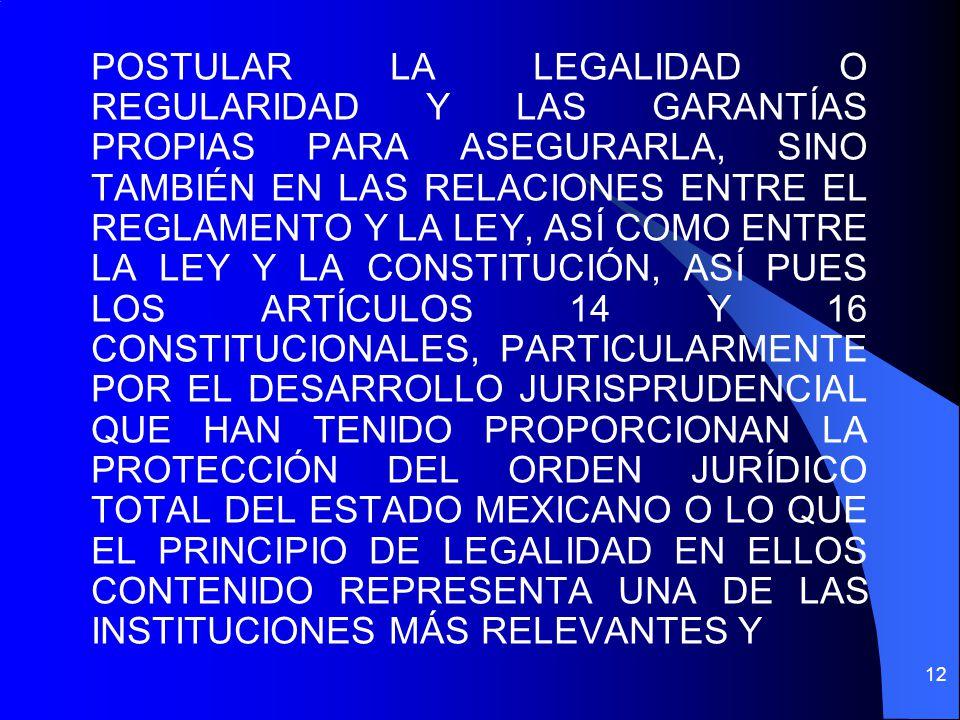 POSTULAR LA LEGALIDAD O REGULARIDAD Y LAS GARANTÍAS PROPIAS PARA ASEGURARLA, SINO TAMBIÉN EN LAS RELACIONES ENTRE EL REGLAMENTO Y LA LEY, ASÍ COMO ENT