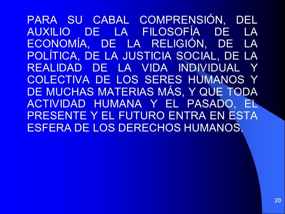 PARA SU CABAL COMPRENSIÓN, DEL AUXILIO DE LA FILOSOFÍA DE LA ECONOMÍA, DE LA RELIGIÓN, DE LA POLÍTICA, DE LA JUSTICIA SOCIAL, DE LA REALIDAD DE LA VID