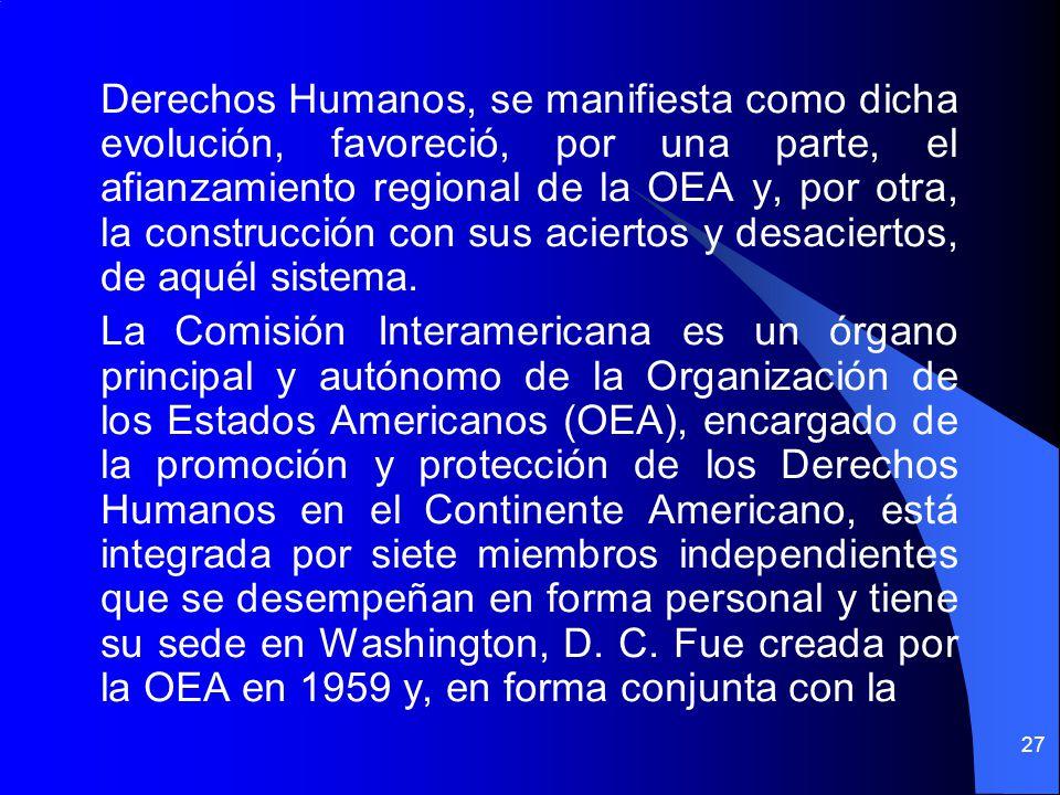 Derechos Humanos, se manifiesta como dicha evolución, favoreció, por una parte, el afianzamiento regional de la OEA y, por otra, la construcción con s